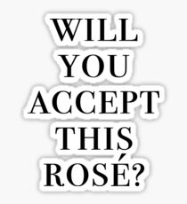 Will you accept this Rosé?  Sticker