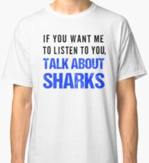 Talk About Sharks  Classic T-Shirt