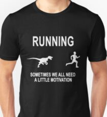 Running Sometimes We All Need A Little Motivation  T-Shirt