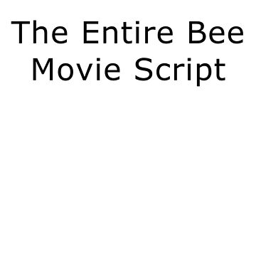 The Entire Bee Movie Script Literally by superfly360