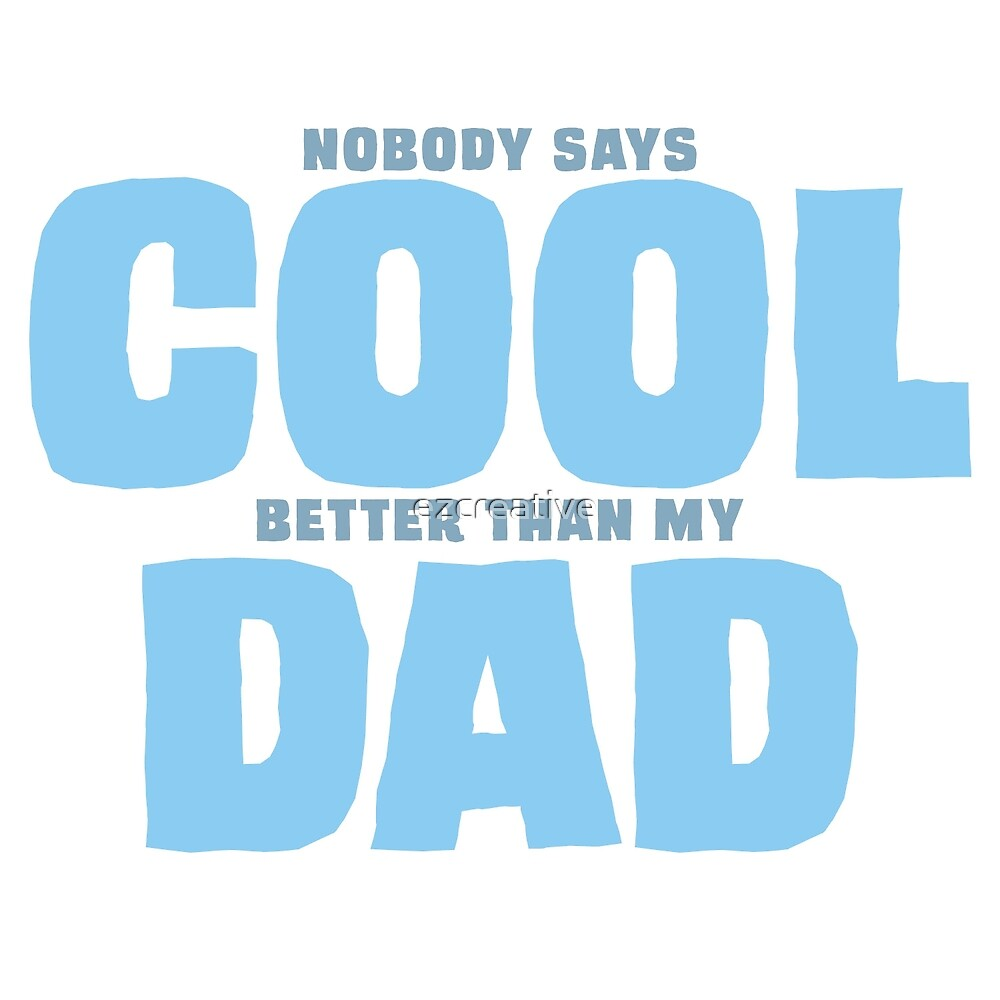 Your Cool Dad by ezcreative