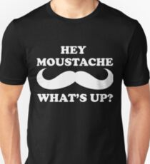 Hey Moustache Whats Up T-Shirt