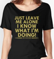 Just leave me alone, I know what I'm doing! (Raikkonen) Women's Relaxed Fit T-Shirt