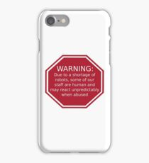 Warning: Due to a Shortage of Robots iPhone Case/Skin