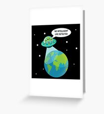 UFO: No Intelligent Life Detected on Earth  Greeting Card