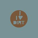 I Love Dirt (clean) by ONarchaeology