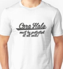 Cora Hale must be protected at all costs. Unisex T-Shirt