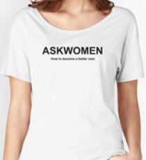 WOMEN ONLY ... askmen or ASKWOMEN.COM Women's Relaxed Fit T-Shirt