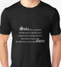 Sola Fide, by faith alone. Sola Scriptura, by Scripture alone. Solus Christus, through Christ alone. Sola Gratia, by grace alone. Soli Deo Gloria, glory to God alone. Unisex T-Shirt