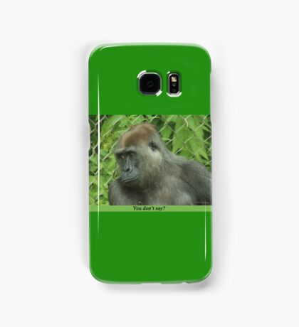 You don't say? Samsung Galaxy Case/Skin