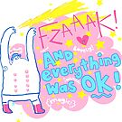 FZAAAK! And Everything Was OK! by lauriepink