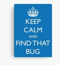 "Keep Calm and ""find that bug"" - software engineering, developer, coding, debugging, debugger Canvas Print"