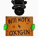 Will Work 4 Oxygen by DILLIGAF