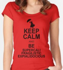 Keep Calm and Be SUPERCALIFRAGILISTICEXPIALIDOCIOUS T shirt Mary Poppins , Unique Gifts Women's Fitted Scoop T-Shirt
