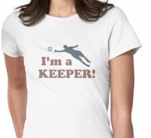 I'm a Keeper Soccer Goalie Womens Fitted T-Shirt