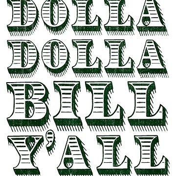 Dolla Dolla Bill Yall Cash Money Dollars by TheShirtYurt
