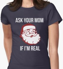 Ask Your Mom If I'm Real Women's Fitted T-Shirt