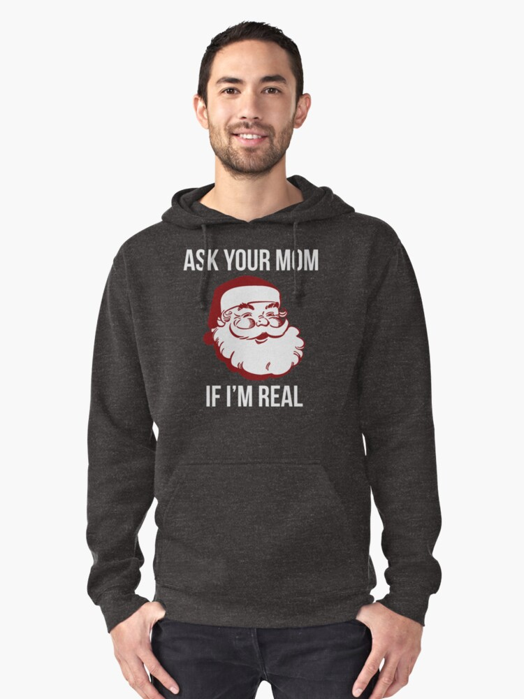 Ask Your Mom If Im Real Pullover Hoodie By Kjanedesigns Redbubble