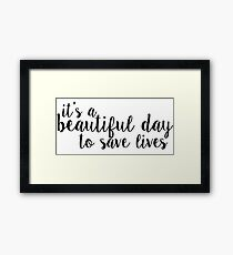 its a beautiful day to save lives - black Framed Print
