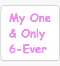 Katie- My one and only 6-ever Sticker