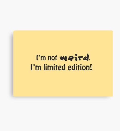 I'm not weird, I'm limited edition! Canvas Print