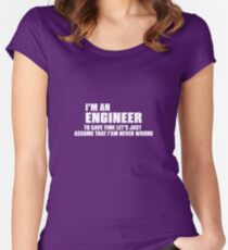 I'm An Engineer I'm Never Wrong Women's Fitted Scoop T-Shirt