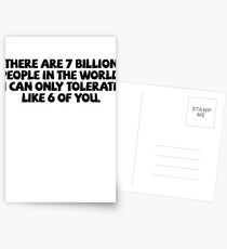 There are 7 billion people in the world. I can only tolerate like 6 of you. Postcards