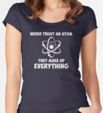 Never Trust An Atom Women's Fitted Scoop T-Shirt