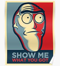 Show me what you got (Rick and Morty ) Poster