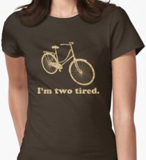 I'm Two Tired Too Tired Sleepy Bicycle Women's Fitted T-Shirt