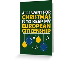 All I Want for Christmas is to Keep my European Citizenship Greeting Card