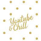 YouTube & Chill - Gold & Glittery by 4ogo Design