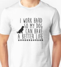I work hard so my dog can have a better life Unisex T-Shirt
