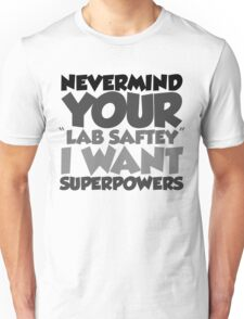 """Nevermind your """"lab safety"""" I want superpowers T-Shirt"""