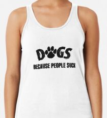 Dogs! Because People Suck Women's Tank Top
