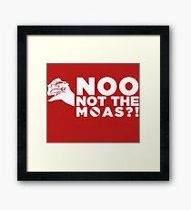 NOO NOT THE MOAS! Framed Print