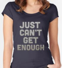 Just Can't Get Enough Women's Fitted Scoop T-Shirt