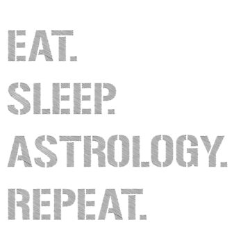 Astrology: Eat. Sleep. Astrology. Repeat. by pubicbear