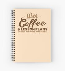 With Coffee and lesson plans anything is possible Spiral Notebook