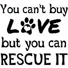 You can't buy love but you can rescue it! Dog lover shirt. by bearsmom42