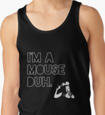 I'm a MOUSE. Duh! Tank Top
