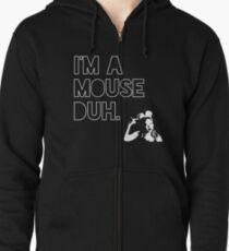 I'm a MOUSE. Duh! Zipped Hoodie