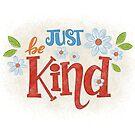 Just Be Kind Art Print by Krista Heij-Barber