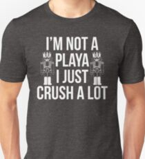 I'm Not A Playa I Just Crush A Lot Unisex T-Shirt