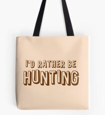 I'd rather be HUNTING Tote Bag