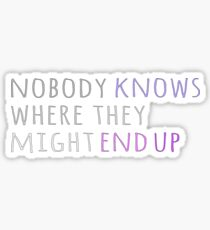 Nobody Knows Where they Might End Up Sticker