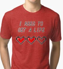 Need to get a life - Gamer - Hearts Funny Gaming Saying Tri-blend T-Shirt