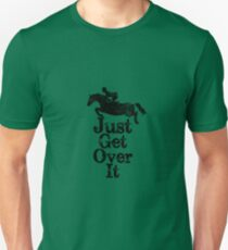 Just Get Over It Equestrian Horse Horseback  Unisex T-Shirt
