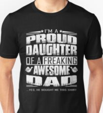 I'm a proud daughter of a freaking awesome dad shirt T-Shirt