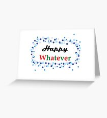 Happy Whatever Greeting Card